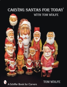 Carving Santas for Today : with Tom Wolfe, Paperback / softback Book
