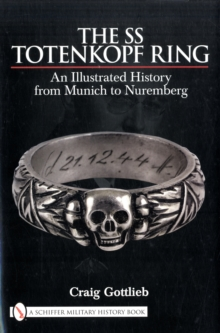 The SS Totenkopf Ring : Himmler's SS Honor Ring in Detail, Hardback Book