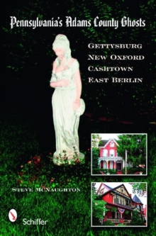 Pennsylvania's Adams County Ghts: Gettysburg, New Oxford, Cashtown, and East Berlin, Paperback / softback Book