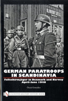 German Paratroops in Scandinavia : FallschirmjAger in Denmark and Norway April-June 1940, Hardback Book