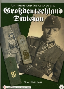 Uniforms and Insignia of the Grossdeutschland Division : Volume 1, Hardback Book