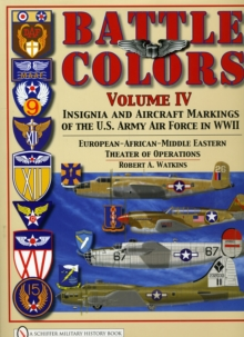 Battle Colors Vol IV: Insignia and Aircraft Markings of the USAAF in World War II Eurean/African/Middle Eastern Theaters, Hardback Book