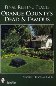 Final Resting Places: Orange Countys Dead and Famous, Paperback / softback Book