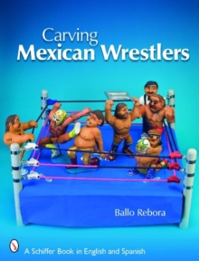 Carving Mexican Wrestlers, Paperback / softback Book