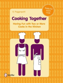 Cooking Together : Having Fun with Two or More Cooks in the Kitchen, Hardback Book