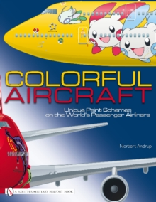 Colorful Aircraft : Unique Paint Schemes on the Worldas Passenger Airliners, Hardback Book