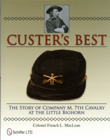 Custer's Best: The Story of Company M, 7th Cavalry at the Little Bighorn, Hardback Book