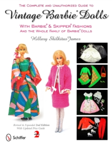 Complete and Unauthorized Guide to Vintage Barbie Dolls With Barbie and Skipper Fashions and the Whole Family of Barbie Dolls, Paperback / softback Book
