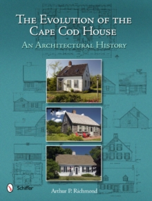 The Evolution of the Cape Cod House : An Architectural History, Hardback Book