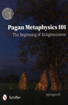 Pagan Metaphysics 101 : The Beginning of Enlightenment, Paperback / softback Book