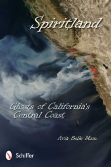 Spiritland: Ghosts of California's Central Coast : Ghosts of California's Central Coast, Paperback Book