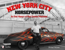 New York City Horsepower : An Oral History of Fast Custom Machines, Hardback Book