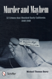 Murder and Mayhem : 52 Crimes that Shocked Early California 1849-1949, Paperback / softback Book