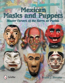 Mexican Masks and Puppets : Master Carvers of the Sierra de Puebla, Hardback Book