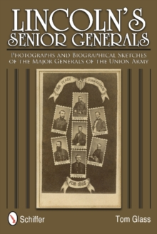 Lincoln's Senior Generals : Photographs and Biographical Sketches of the Major Generals of the Union Army, Hardback Book
