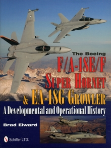 The Boeing F/A-18E/F Super Hornet & EA-18G Growler : A Developmental and Operational History, Hardback Book