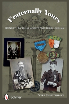 Fraternally Yours : Identify Fraternal Groups and Their Emblems, Hardback Book