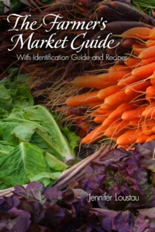 The Farmer's Market Guide : With Identification Guide and Recipes, Paperback Book