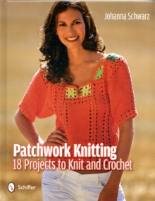 Patchwork Knitting : 18 Projects to Knit and Crochet, Hardback Book
