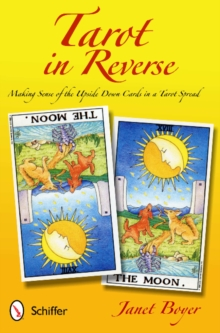 Tarot in Reverse : Making Sense of the Upside Down Cards in a Tarot Spread, Paperback / softback Book