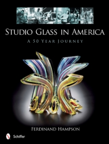 Studio Glass in America : A 50 Year Journey, Hardback Book