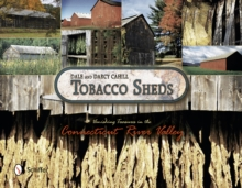 Tobacco Sheds : Vanishing Treasures in the Connecticut River Valley, Hardback Book