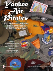 Yankee Air Pirates: U.S. Air Force Uniforms and Memorabilia of the Vietnam War: Vol 1: Command and Control, Tactical Control, Forward Air Control, Res, Hardback Book