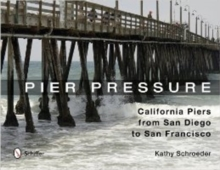 Pier Pressure : California Piers from San Diego to San Francisco, Hardback Book