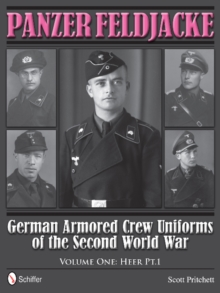 Panzer Feldjacke: German Armored Crew Uniforms of the Second World War, Vol 1: Heer Pt.1., Hardback Book