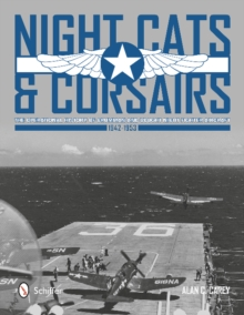Night Cats and Corsairs: The erational History of Grumman and Vought Night Fighter Aircraft , 1942-1953, Hardback Book