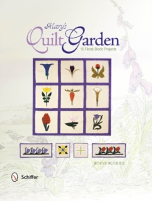 Mary's Garden Quilt : 10 Floral Block Projects, Paperback / softback Book