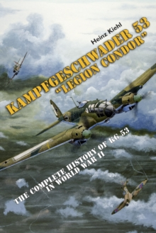 "Kampfgeschwader 53 ""Legion Condor"": The Complete History of KG 53 in World War II, Hardback Book"