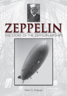Zeppelin: Story of the Zeppelin Airships, Hardback Book