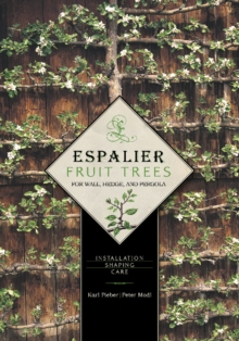 Espalier Fruit Trees for Wall, Hedge & Pergola : Installation * Shaping * Care, Hardback Book