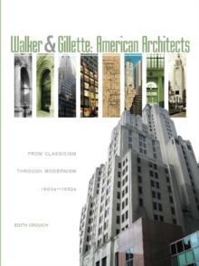 Walker and Gillette, American Architects: From Classicism through Modernism (1900s - 1950s), Hardback Book