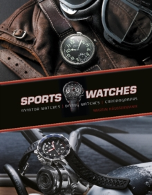 Sports Watches : Aviator Watches, Diving Watches, Chronographs, Hardback Book