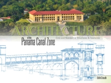 Architecture of the Panama Canal Zone : Civic and Residential Structures & Townsites, Hardback Book