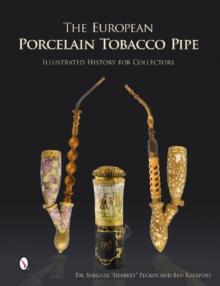 The European Porcelain Tobacco Pipe : Illustrated History for Collectors, Hardback Book