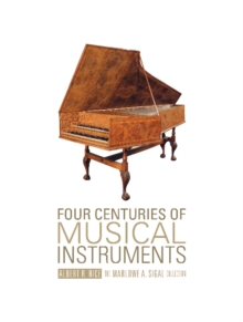 Four Centuries of Musical Instruments : The Marlowe A. Sigal Collection, Hardback Book