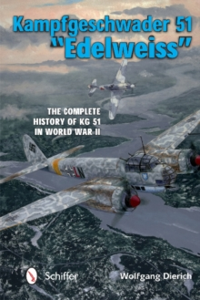 "Kampfgeschwader 51 ""Edelweiss"" : The Complete History of KG 51 in World War II, Hardback Book"