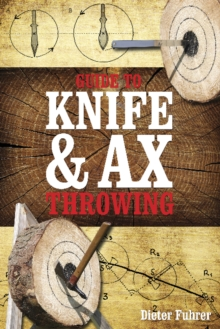 Guide to Knife & Ax Throwing, Hardback Book