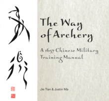 Way of Archery: A 1637 Chinese Military Training Manual, Hardback Book