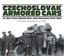 Czechoslovak Armored Cars in the First World War and Russian Civil War, Hardback Book