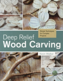 Deep Relief Wood Carving: Simple Techniques for Complex Projects, Paperback / softback Book
