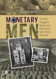 Monetary Men : The Alliesa Struggle to Recover and Restore Nazi Gold, Silver, and Diamonds, Hardback Book