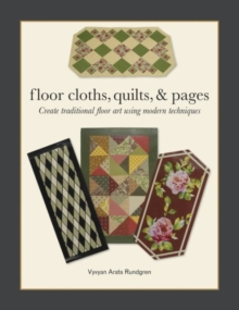 Floor Cloths, Quilts, and Pages : Create Traditional Floor Art Using Modern Techniques, Paperback / softback Book