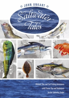 Saltwater Tales : Offshore, Bay, and Surf Fishing Adventures with Proven Tips and Techniques for the Saltwater Angler, Paperback / softback Book