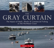 The Gray Curtain : The Impact of Seals, Sharks, and Commercial Fishing on the Northeast Coast, Paperback / softback Book