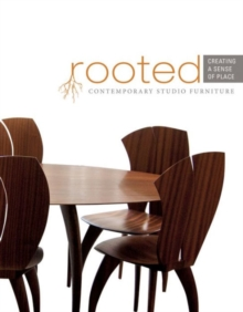 Rooted: Creating a Sense of Place : Contemporary Studio Furniture, Hardback Book