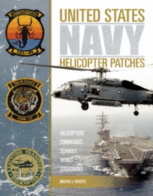 United States Navy Helicopter Patches : Helicopters - Commands - Schools - Wings - Squadrons, Hardback Book